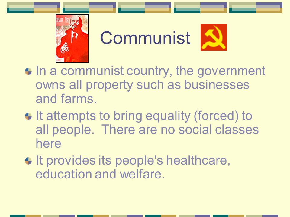 Communist In a communist country, the government owns all property such as businesses and farms.