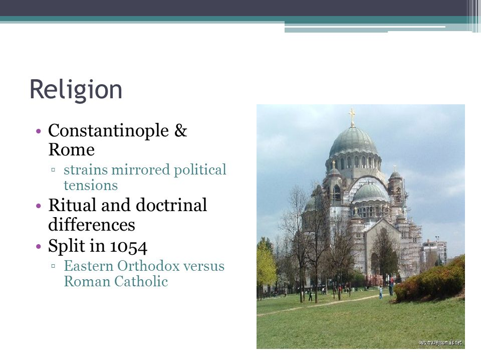 Religion Constantinople & Rome Ritual and doctrinal differences