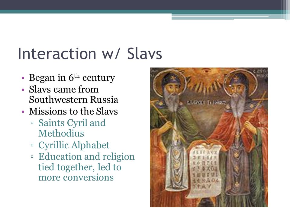 Interaction w/ Slavs Began in 6th century