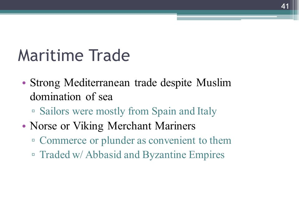 Maritime Trade Strong Mediterranean trade despite Muslim domination of sea. Sailors were mostly from Spain and Italy.