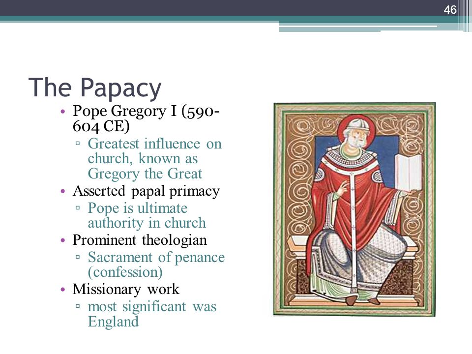 The Papacy Pope Gregory I (590- 604 CE)