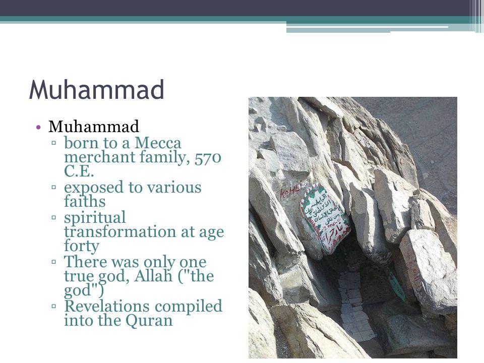 Muhammad Muhammad born to a Mecca merchant family, 570 C.E.
