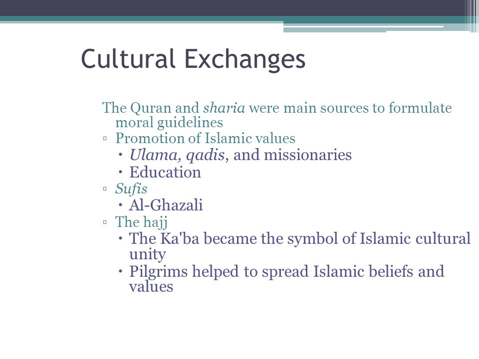 Cultural Exchanges Ulama, qadis, and missionaries Education Al-Ghazali