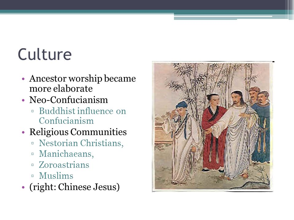 Culture Ancestor worship became more elaborate Neo-Confucianism