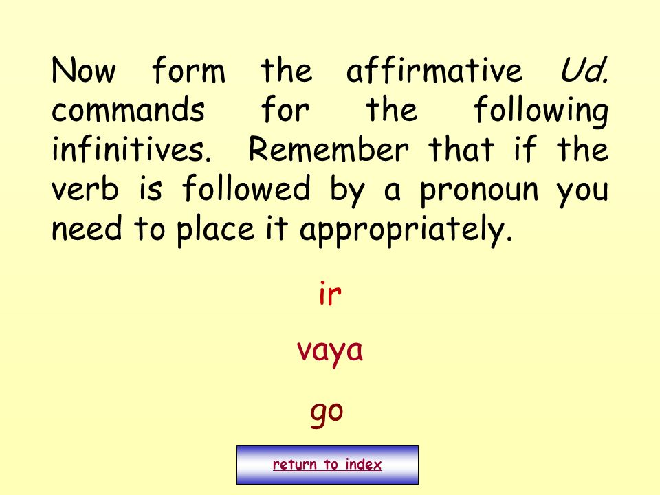 Now form the affirmative Ud. commands for the following infinitives