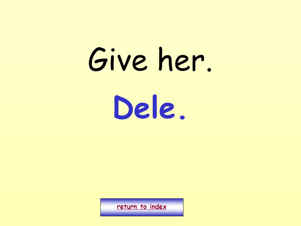 Give her. Dele. return to index