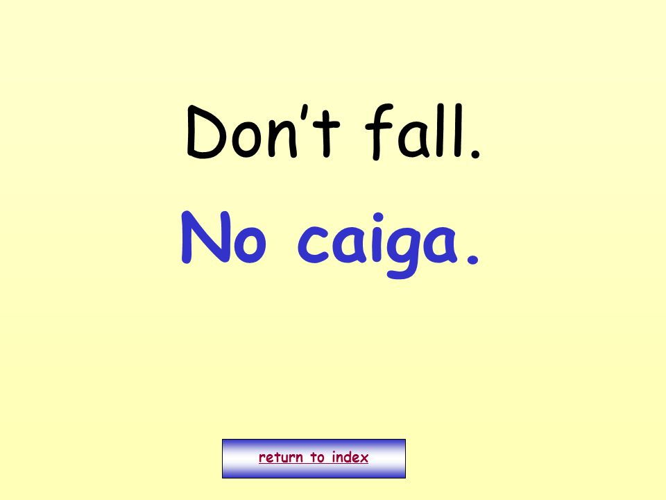 Don't fall. No caiga. return to index
