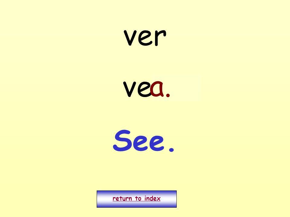 ver veo a. See. return to index