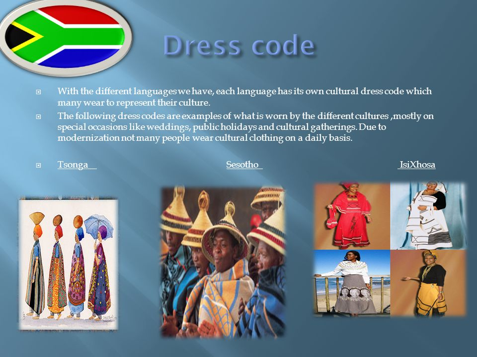 Dress code With the different languages we have, each language has its own cultural dress code which many wear to represent their culture.