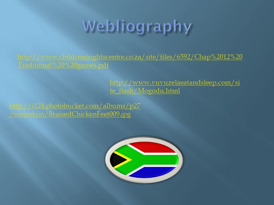 Webliography http://www.childrensrightscentre.co.za/site/files/6592/Chap%2012%20Traditional%20%20games.pdf.