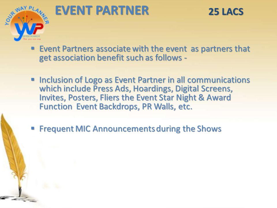 EVENT PARTNER 25 LACS. Event Partners associate with the event as partners that get association benefit such as follows -