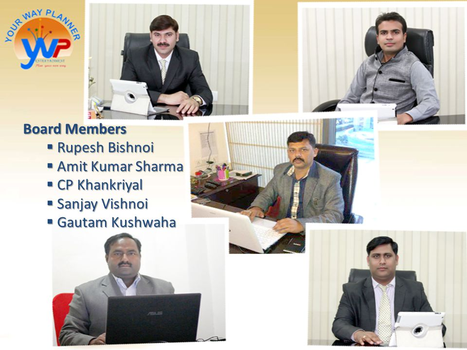 Board Members Rupesh Bishnoi Amit Kumar Sharma CP Khankriyal Sanjay Vishnoi Gautam Kushwaha