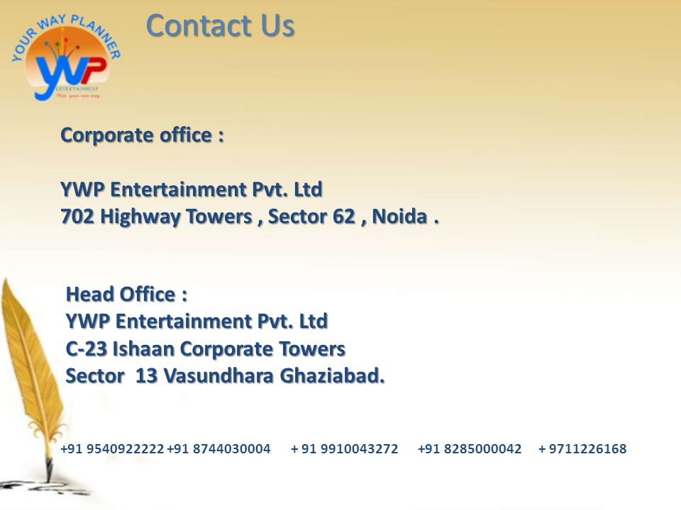 Contact Us Corporate office : YWP Entertainment Pvt. Ltd