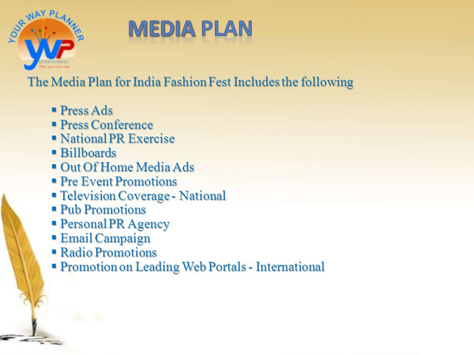 MEDIA Plan The Media Plan for India Fashion Fest Includes the following. Press Ads. Press Conference.