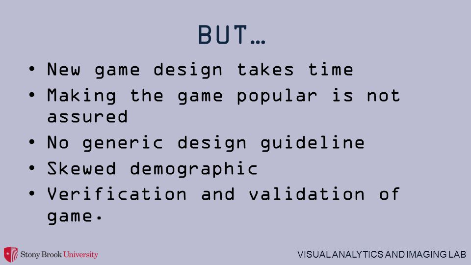 BUT… New game design takes time Making the game popular is not assured