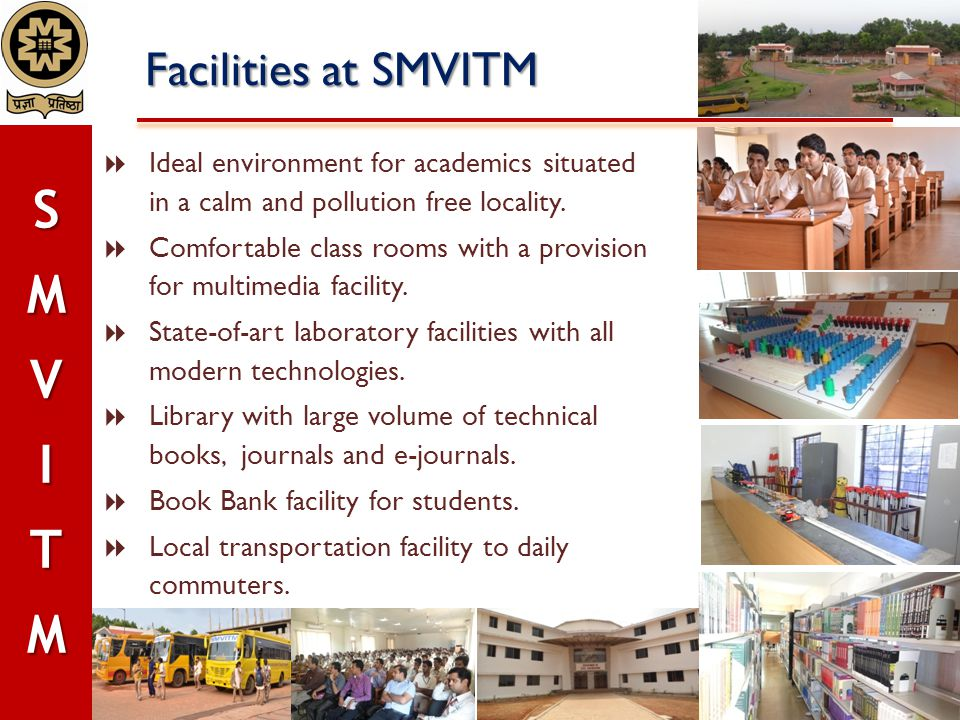 Facilities at SMVITM Ideal environment for academics situated in a calm and pollution free locality.