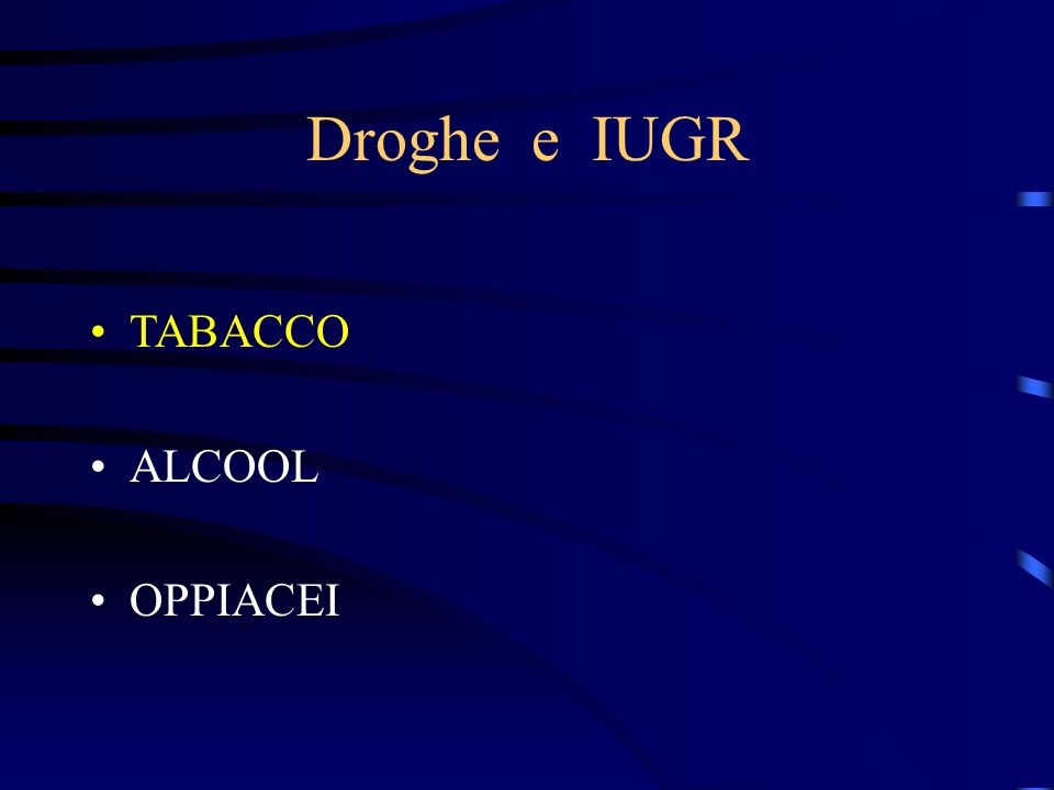 Droghe e IUGR TABACCO ALCOOL OPPIACEI