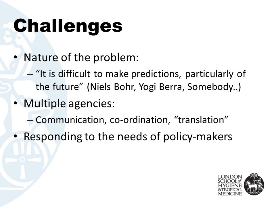 Challenges Nature of the problem: Multiple agencies: