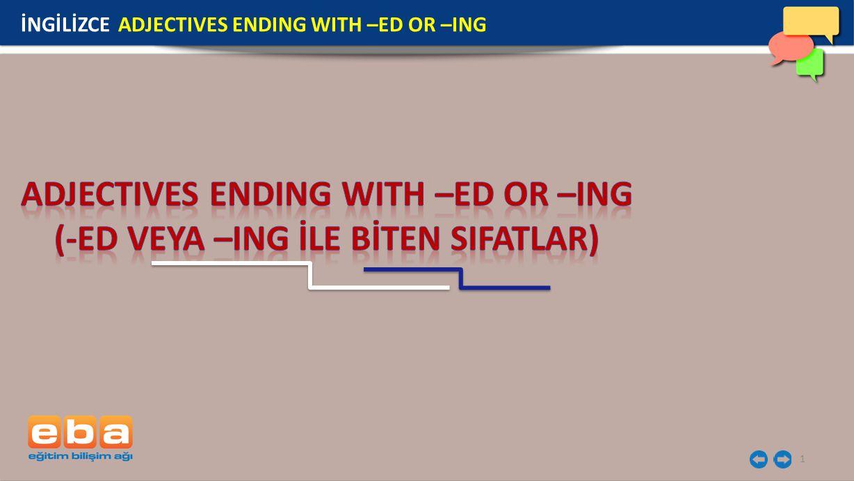 ADJECTIVES ENDING WITH –ED OR –ING (-ED VEYA –ING İLE BİTEN SIFATLAR)