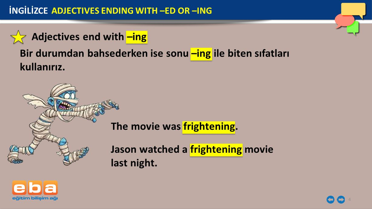 Adjectives end with –ing