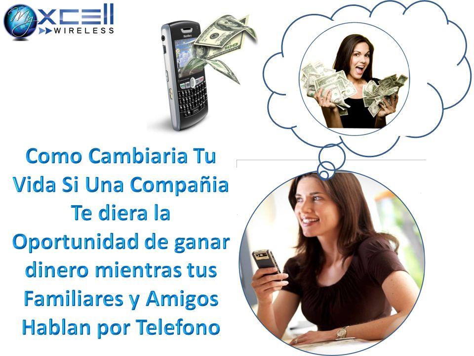 Como Cambiaria Tu Vida Si Una Compañia Te diera la Oportunidad de ganar dinero mientras tus Familiares y Amigos Hablan por Telefono