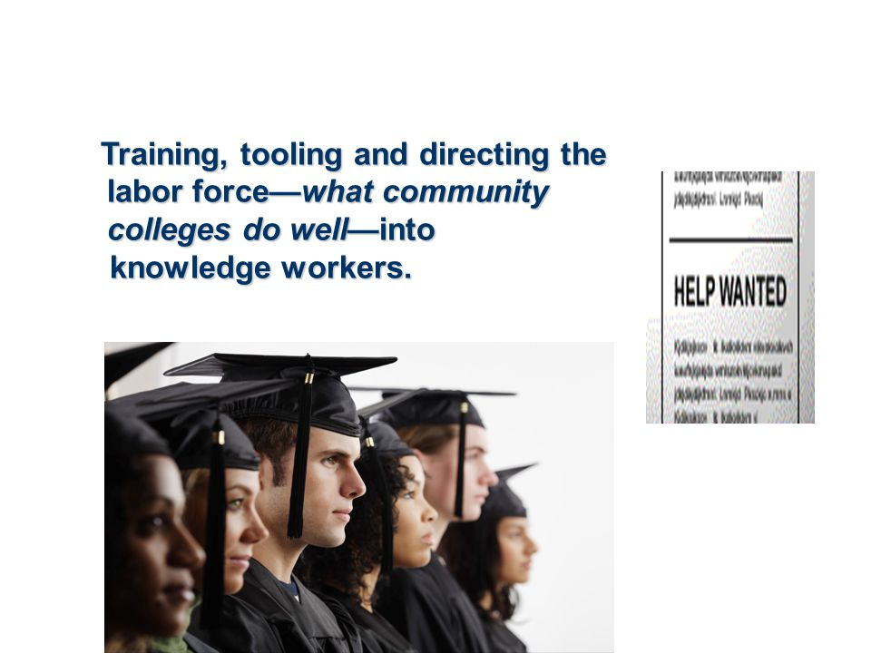 Training, tooling and directing the labor force—what community colleges do well—into