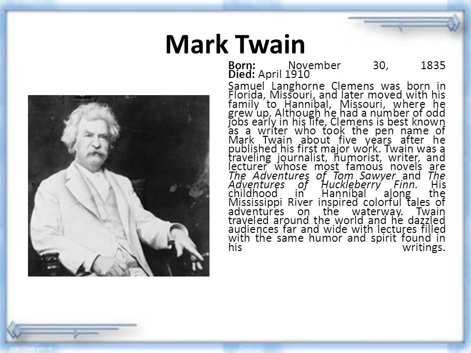 Mark Twain Born: November 30, 1835 Died: April 1910.