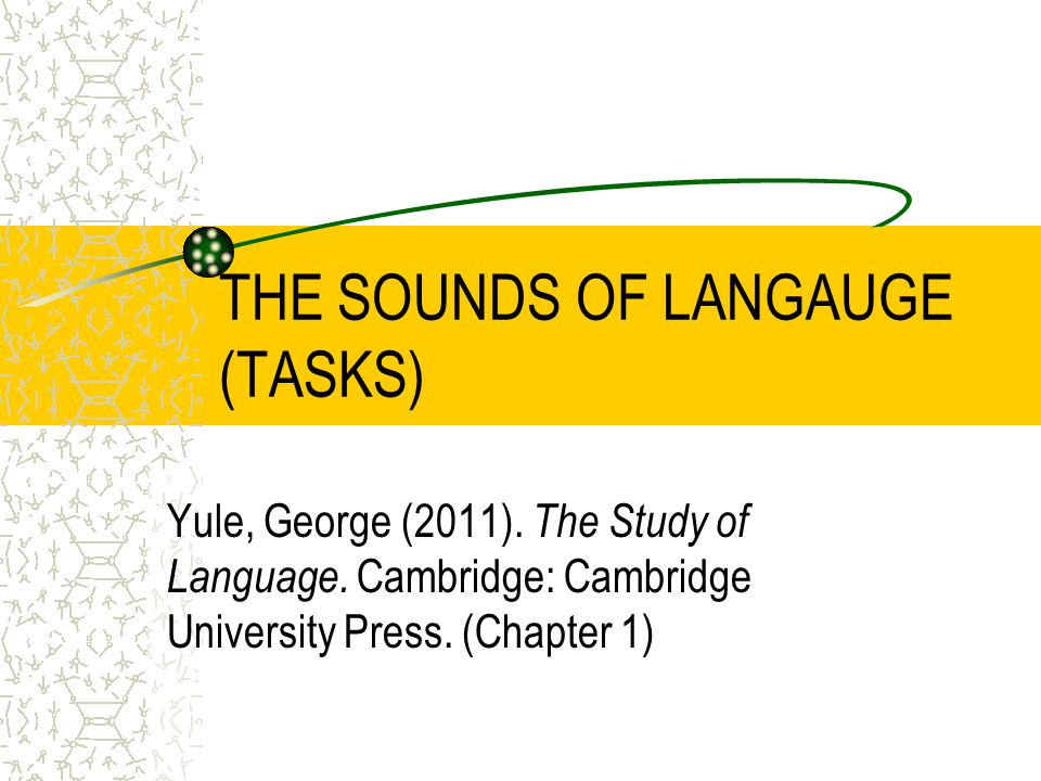 THE SOUNDS OF LANGAUGE (TASKS)