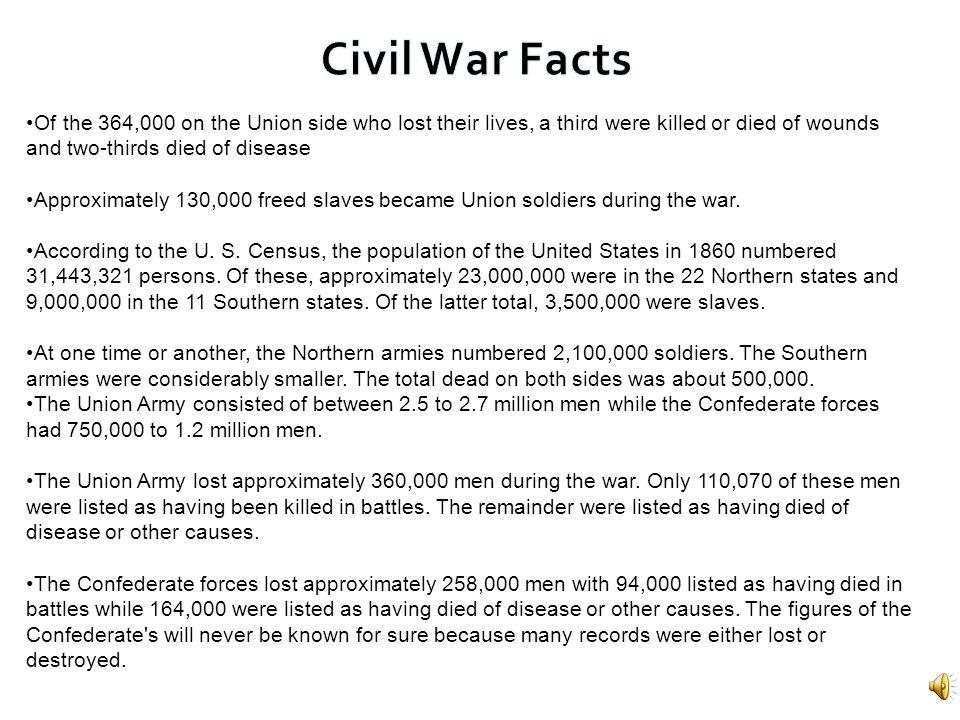 Civil War Facts Of the 364,000 on the Union side who lost their lives, a third were killed or died of wounds and two-thirds died of disease.