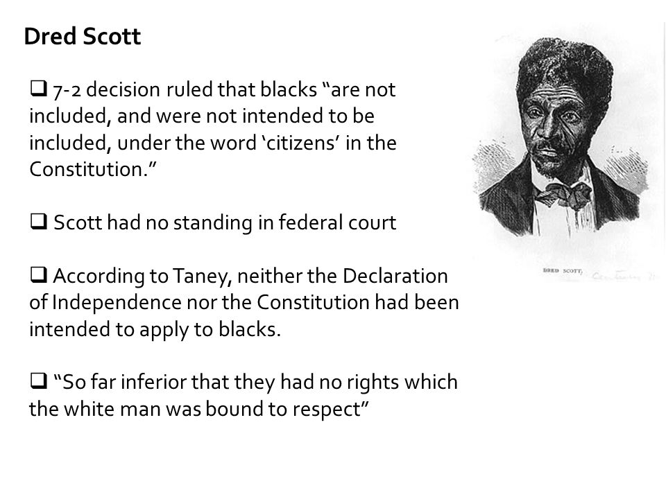 Dred Scott 7-2 decision ruled that blacks are not included, and were not intended to be included, under the word 'citizens' in the Constitution.