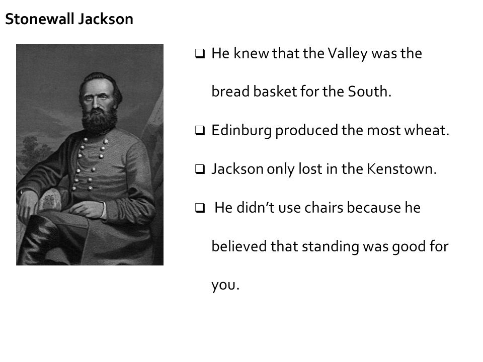 He knew that the Valley was the bread basket for the South.