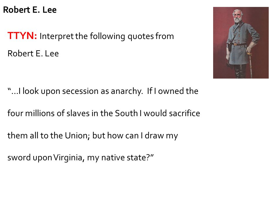 TTYN: Interpret the following quotes from Robert E. Lee