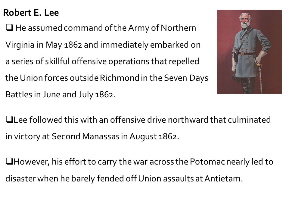 Robert E. Lee He assumed command of the Army of Northern