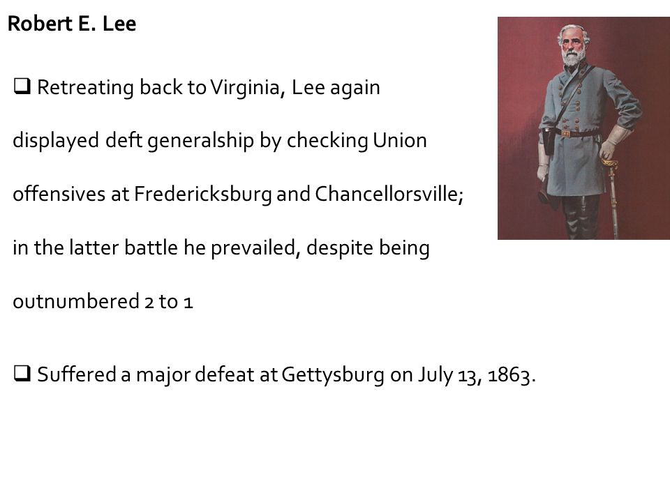 Robert E. Lee Retreating back to Virginia, Lee again. displayed deft generalship by checking Union.