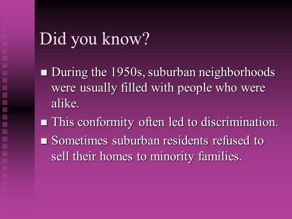 Did you know During the 1950s, suburban neighborhoods were usually filled with people who were alike.