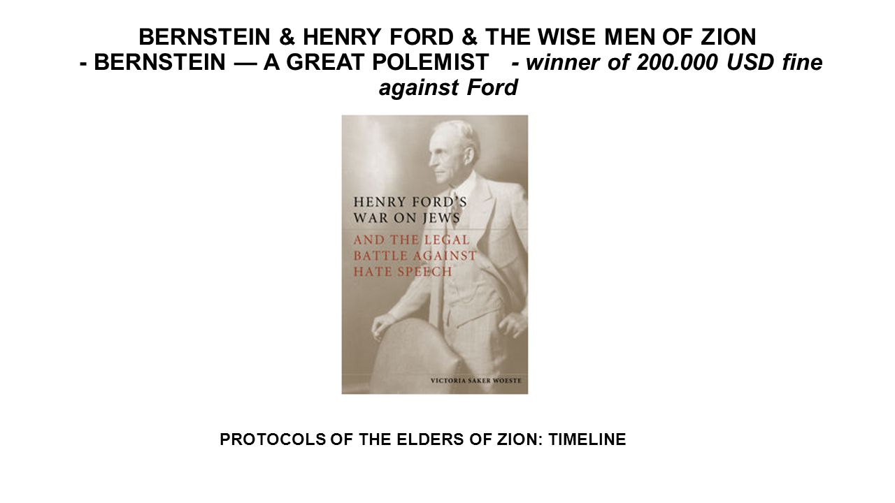 BERNSTEIN & HENRY FORD & THE WISE MEN OF ZION - BERNSTEIN — A GREAT POLEMIST - winner of 200.000 USD fine against Ford