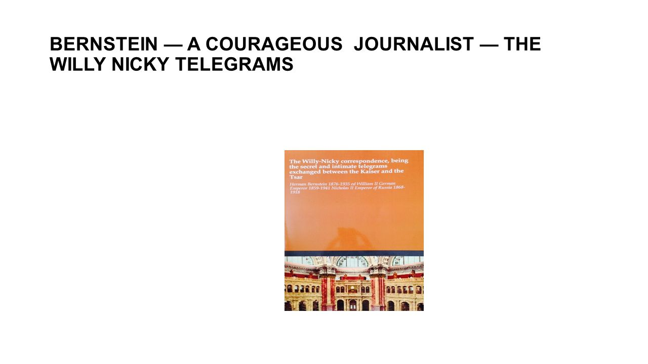 BERNSTEIN — A COURAGEOUS JOURNALIST — THE WILLY NICKY TELEGRAMS
