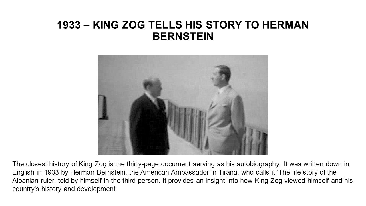 1933 – KING ZOG TELLS HIS STORY TO HERMAN BERNSTEIN