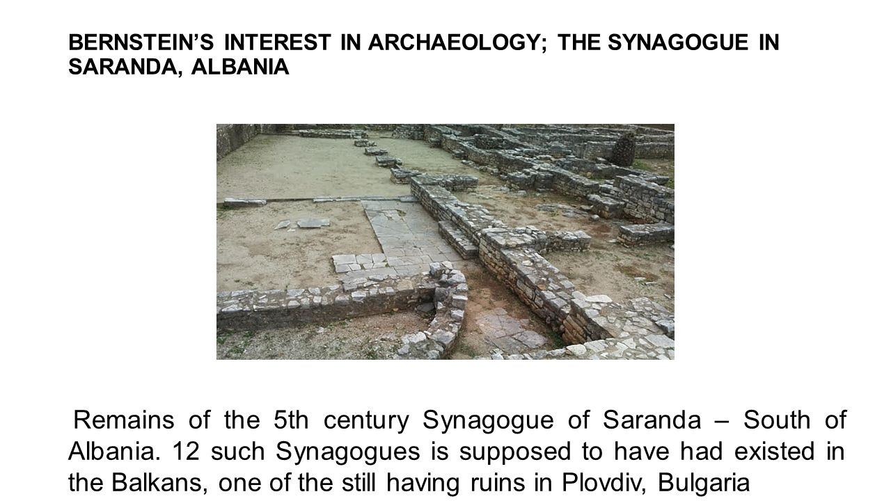 BERNSTEIN'S INTEREST IN ARCHAEOLOGY; THE SYNAGOGUE IN SARANDA, ALBANIA