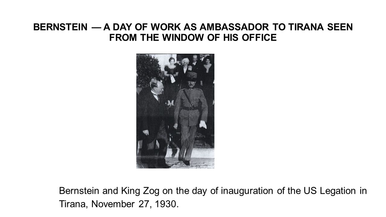 BERNSTEIN — A DAY OF WORK AS AMBASSADOR TO TIRANA SEEN FROM THE WINDOW OF HIS OFFICE