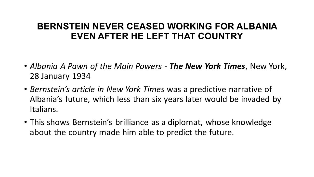 BERNSTEIN NEVER CEASED WORKING FOR ALBANIA EVEN AFTER HE LEFT THAT COUNTRY