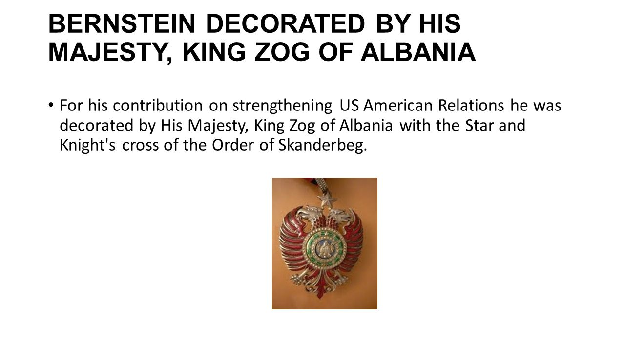 BERNSTEIN DECORATED BY HIS MAJESTY, KING ZOG OF ALBANIA