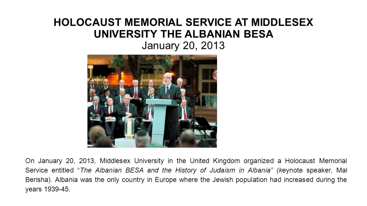 HOLOCAUST MEMORIAL SERVICE AT MIDDLESEX UNIVERSITY THE ALBANIAN BESA January 20, 2013