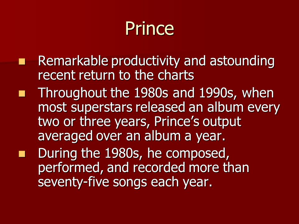 Prince Remarkable productivity and astounding recent return to the charts.