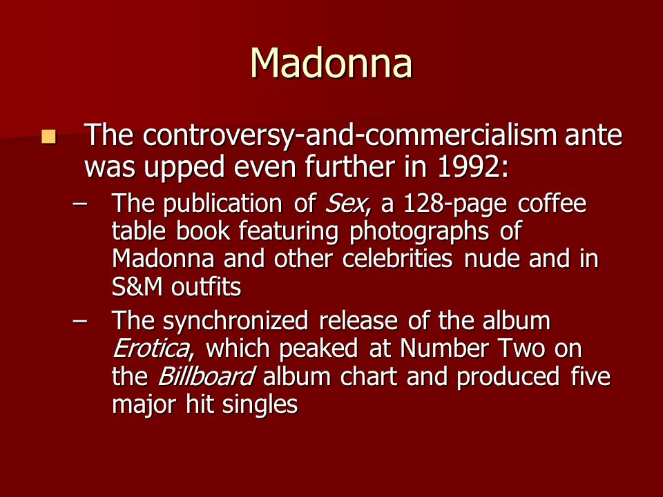 Madonna The controversy-and-commercialism ante was upped even further in 1992: