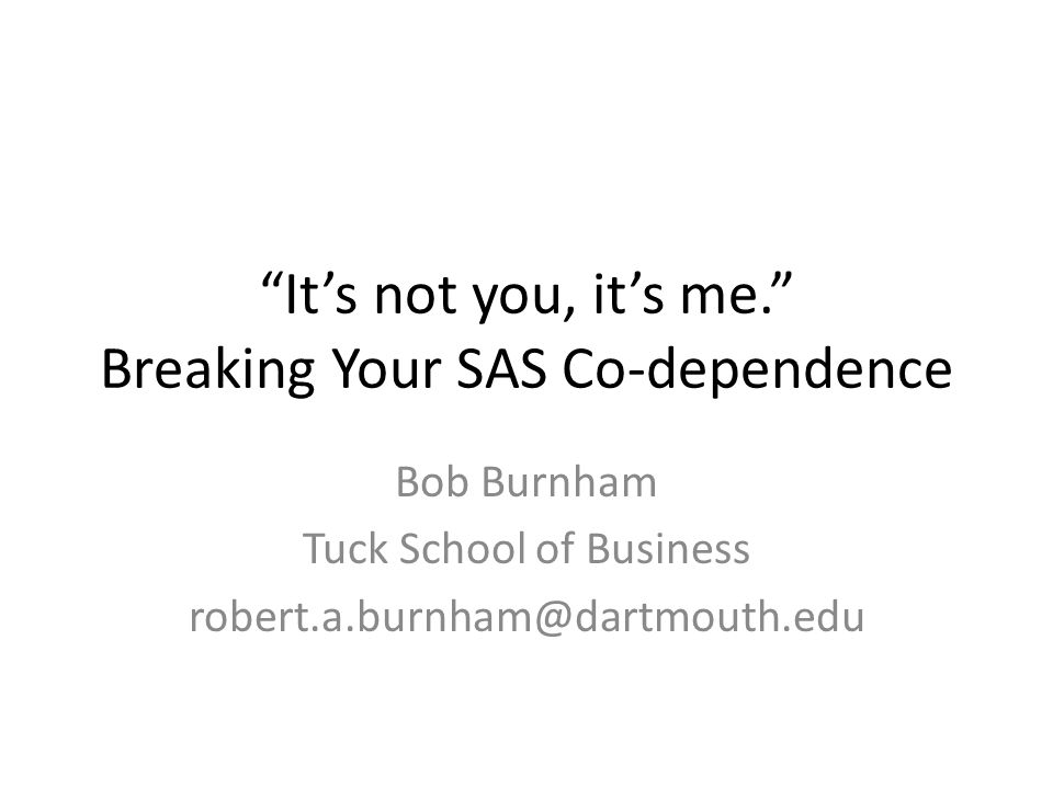 It's not you, it's me. Breaking Your SAS Co-dependence