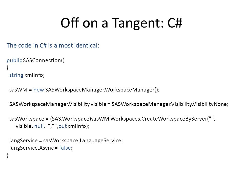 Off on a Tangent: C# The code in C# is almost identical: