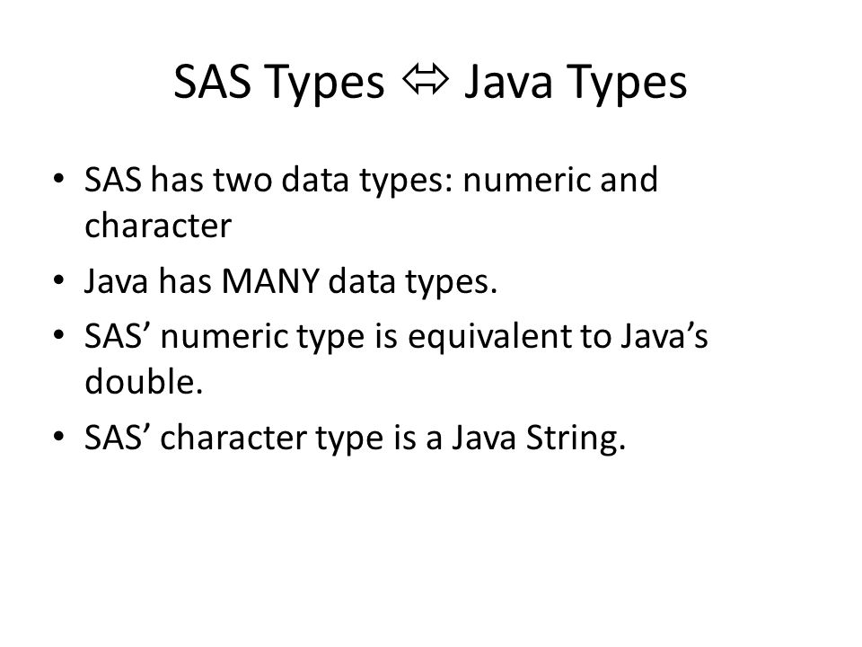 SAS Types  Java Types SAS has two data types: numeric and character