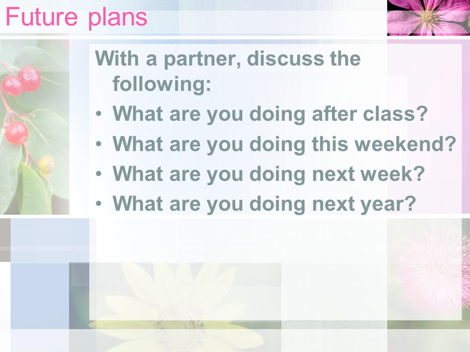 Future plans With a partner, discuss the following: