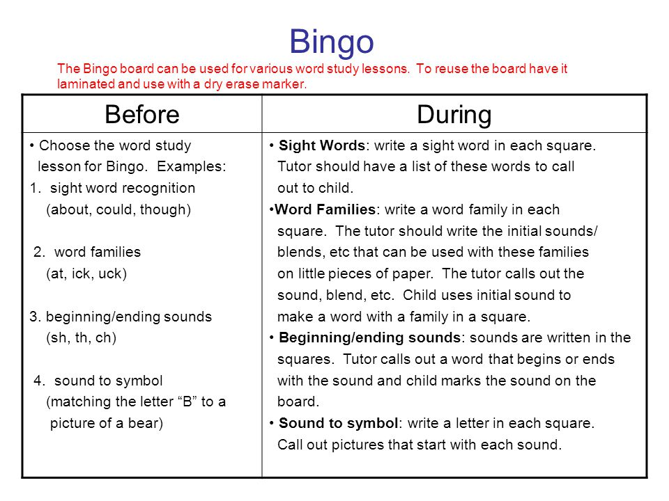 Bingo The Bingo board can be used for various word study lessons